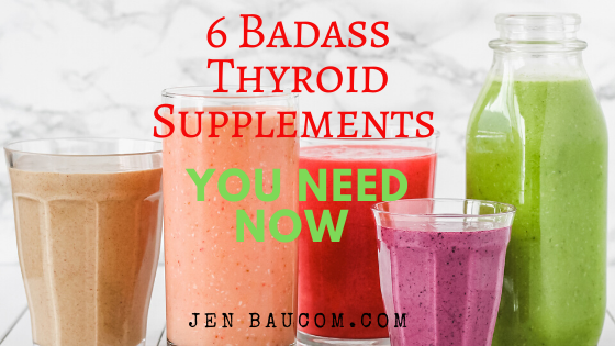 6 badass thyroid supplements you need now #thyroidhealth #hypothyroid #thyroidsupplements check it out at jenbaucom.com
