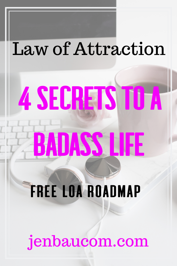 Want the 4 Secrets to a Badass Life? Get your Law of Attraction tips here at jenbaucom.com