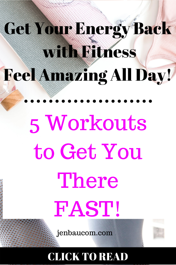 Get your Energy Back with Fitness Here are 5 workouts to get you there fast