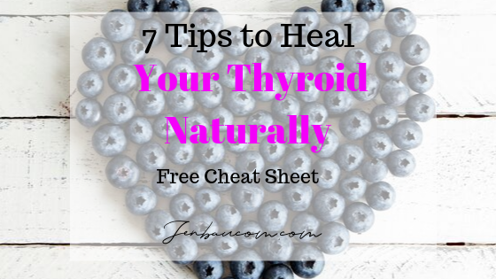 7 Tips to Heal your Thyroid Naturally