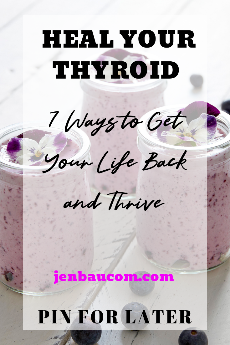 Heal your thyroid naturally do these 7 things. check out everything thyroid and hormone balance at jenbaucom.com