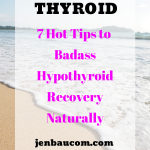 7 tips to heal your thyroid naturally and hypothyroidism check it out at jenbaucom.com #thyroidhealing #hypothyroid #healyourthyroid