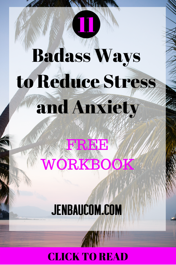 11 Badass ways to reduce stress and anxiety find it here at jenbaucom.com