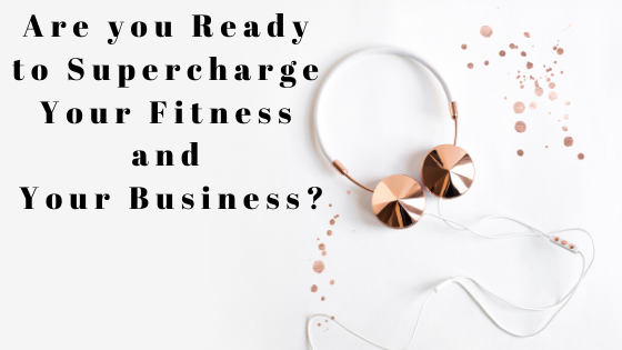 Are you Ready to Supercharge your Fitness and Business?