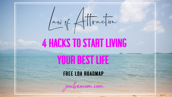 4 Hacks to Start Living your Best Life with Law of Attraction