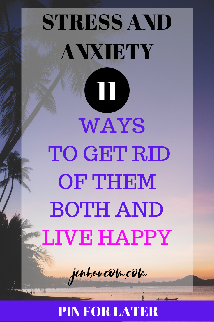 stress and anxiety 11 ways to get . rid of them both and live happy