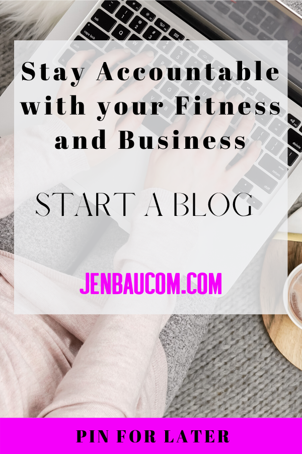 stay accountable with your fitness and business and start a blog today check it out at jenbaucom.com #stayaccountable #startablog #businesstips