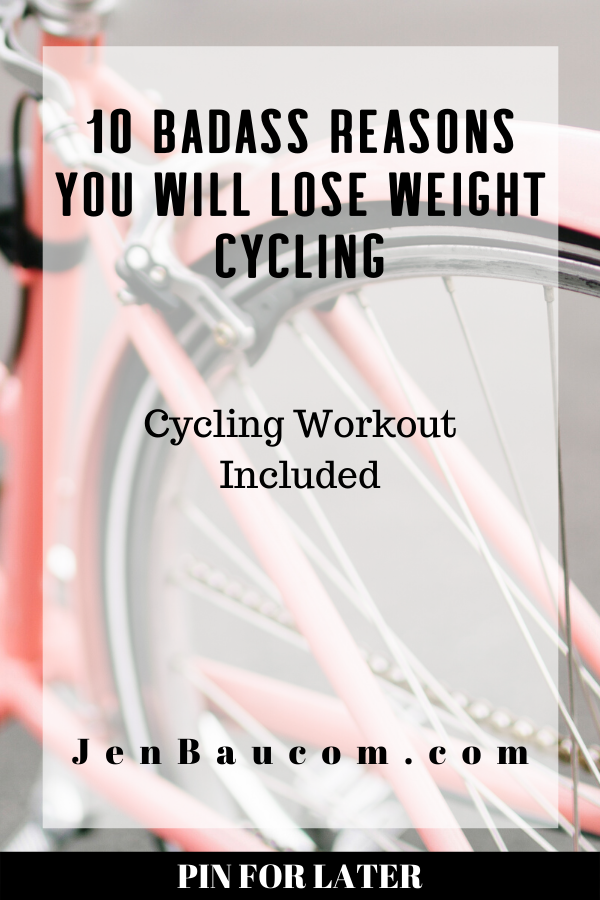 10 badass reasons you will lose weight cycling check it out at jenbaucom.com
