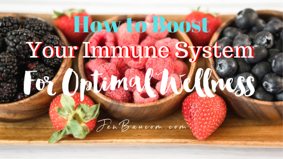 How to Boost your Immune System for Optimal Wellness