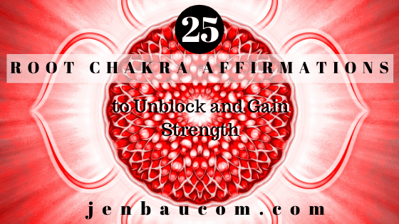 25 Root Chakra Affirmations to Unblock and Gain Strength
