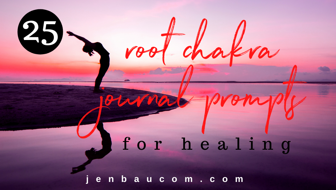 25 Root Chakra Journal Prompts for Healing